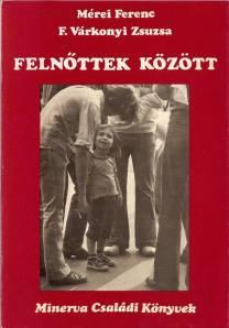 Mérei Ferenc, F. Várkonyi Zsuzsa: Felnőttek Között