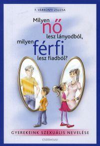 F. Várkonyi Zsuzsa: Milyen nő lesz lányodból, milyen férfi lesz fiadból?